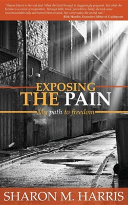 Exposing the Pain  -     By: Sharon M. Harris