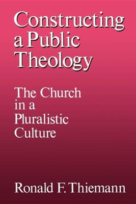 Constructing a Public Theology: The Church in a Pluralistic Culture  -     By: Ronald Thiemann