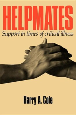 Helpmates: Support in Times of Critical  Illness  -     By: Harry Cole