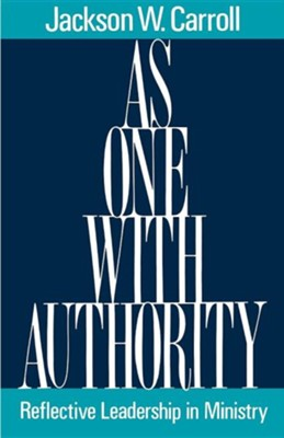 As One with Authority: Reflective Leadership in  Ministry  -     By: Jackson W. Carroll