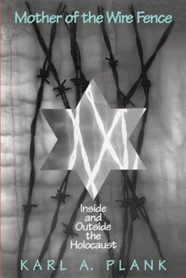 Mother of the Wire Fence: Inside & Outside the  Holocaust  -     By: Karl Plank