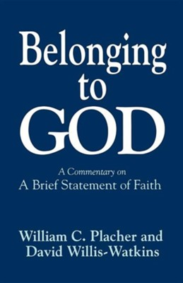 Belonging to God: A Commentary on A Brief Statement of  Faith  -     By: William C. Placher