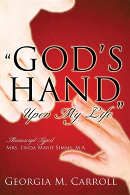God's Hand Upon My Life  -     By: Georgia M. Carroll