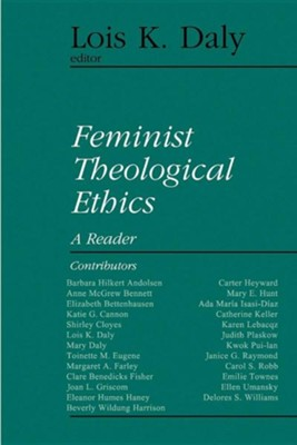 Feminist Theological Ethics: A Reader   -     Edited By: Lois K. Daly     By: Lois K. Daly editor