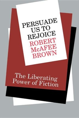 Persuade Us to Rejoice: The Liberating Power of Fiction  -     By: Robert Brown