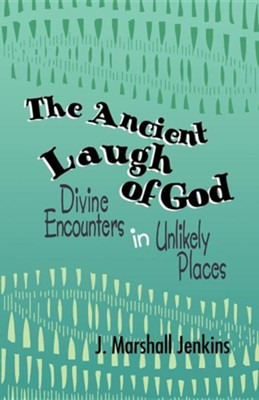 The Ancient Laugh of God: Divine Encounters in Unlikely Places   -     By: J. Marshall Jenkins