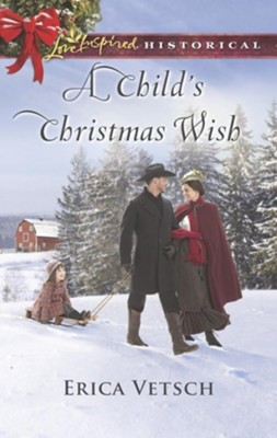 A Child's Christmas Wish  -     By: Erica Vetsch