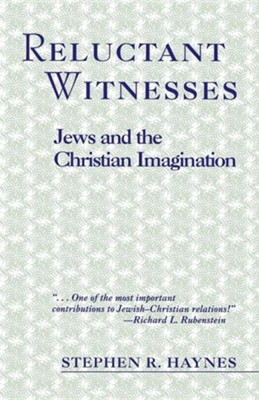 Reluctant Witnesses: Jews & the Christian Imagination  -     By: Stephen R. Haynes