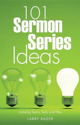 101 Sermon Series Ideas  -     By: Larry Bazer