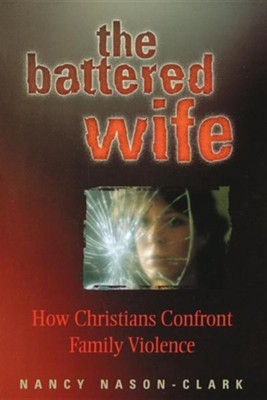 The Battered Wife: How Christians Confront Family Violence   -     By: Nancy Nason-Clark