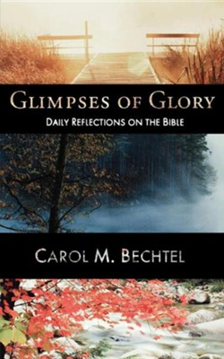 Glimpses of Glory: Daily Reflections on the Bible  -     By: Carol Bechtel