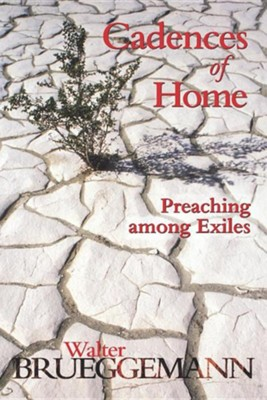 Cadences of Home: Preaching among Exiles  -     By: Walter Brueggemann