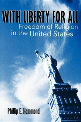 With Liberty for All: Freedom of Religion in the United States  -     By: Phillip Hammond