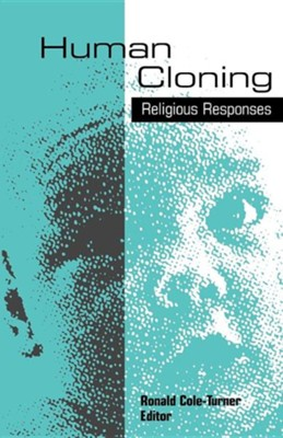 Human Cloning Religious Responses  -     Edited By: Ronald Cole-Turner