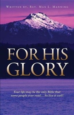 For His Glory  -     By: Max L. Manning