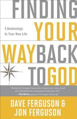 Finding Your Way Back to God: 5 Awakenings to Your New Life  -     By: Dave Ferguson, Jon Ferguson