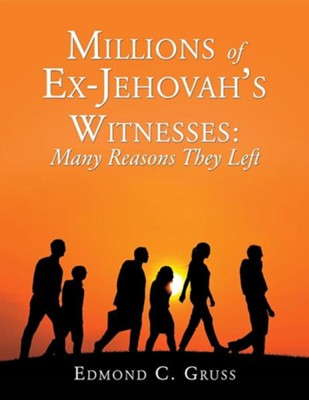 Millions of Ex-Jehovah's Witnesses: Many Reasons They Left  -     By: Edmond C. Gruss