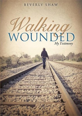Walking Wounded  -     By: Beverly Shaw
