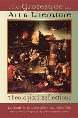The Grotesque in Art and Literature: Theological Reflections  -     By: James L. Adams, Wilson Yates