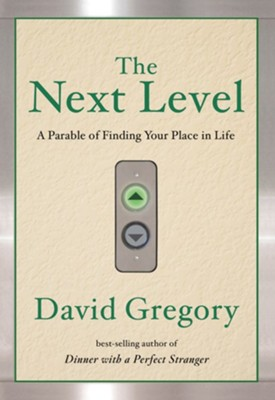 The Next Level: A Parable of Finding Your Place in Life  -     By: David Gregory