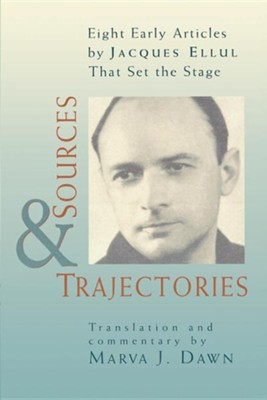 Sources and Trajectories: Eight Early Articles by  Jacques Ellul that Set the Stage  -     By: Marva Dawn