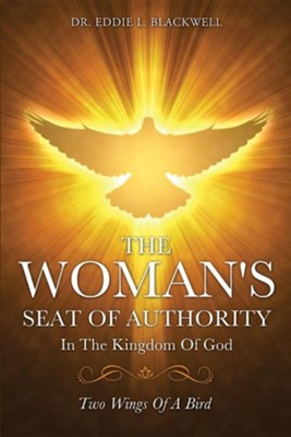 The Woman's Seat of Authority in the Kingdom of God  -     By: Eddie L. Blackwell