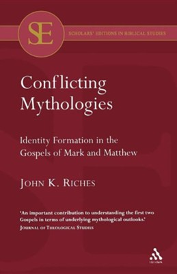 Conflicting Mythologies: Identity Formation in the Gospels of Mark & Matthew  -     By: John K. Riches