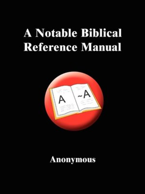 A Notable Biblical Reference Manual  -     By: Anonymous