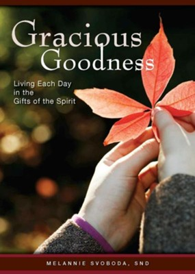 Gracious Goodness: Living Each Day in the Gifts of the Spirit  -     By: Melannie Svoboda