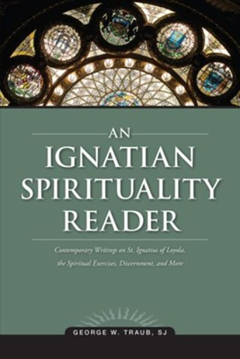 An Ignatian Spirituality Reader  -     By: George W. Traub