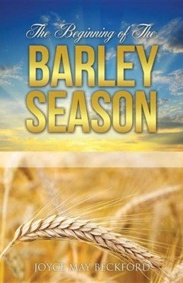 The Beginning of the Barley Season  -     By: Joyce May Beckford