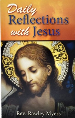 Daily Reflections with Jesus  -     By: Rawley Myers