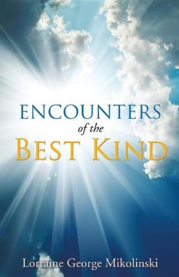 Encounters of the Best Kind  -     By: Lorraine George Mikolinski