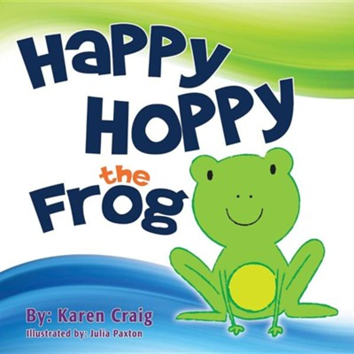 Happy Hoppy the Frog  -     By: Karen Craig     Illustrated By: Julia Paxton