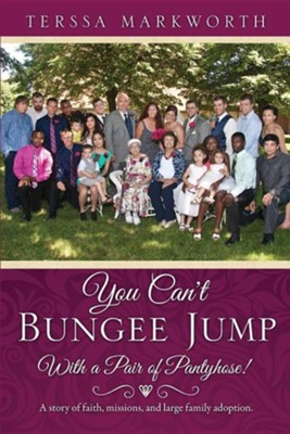 You Can't Bungee Jump with a Pair of Pantyhose!  -     By: Terssa Markworth