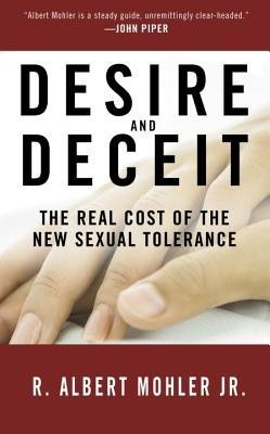 Desire and Deceit: The Real Cost of the New Sexual Tolerance  -     By: R. Albert Mohler Jr.