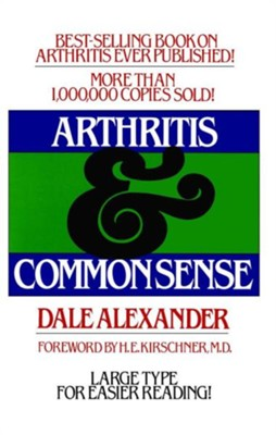 Arthritis and Common Sense  -     By: Dale Alexander