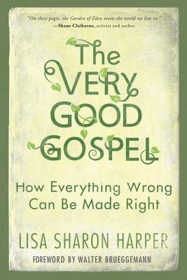 The Very Good Gospel: How Everything Wrong Can Be Made Right  -     By: Lisa Sharon Harper
