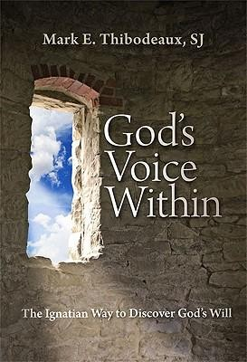 God's Voice Within: The Ignatian Way to Discover God's Will  -     By: Mark E. Thibodeaux