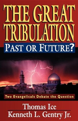 The Great Tribulation, Past or Future?: Two Evangelicals Debate the Issue  -     By: Thomas Ice, Kenneth L. Gentry Jr.
