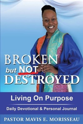 Broken But Not Destroyed  -     By: Mavis E. Morisseau
