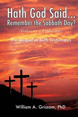 Hath God Said ... Remember the Sabbath Day?  -     By: William A. Grissom