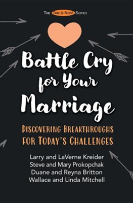 Battle Cry for Your Marriage: Discovering Breakthroughs for Today's Challenges  -     By: Larry Kreider, Laverne Kreider, Steve Prokopchak