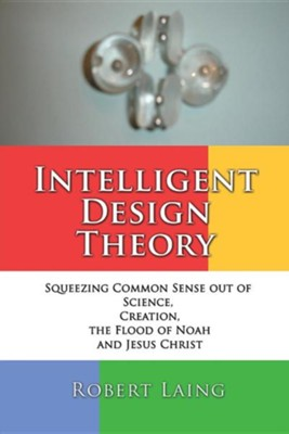 Intelligent Design Theory  -     By: Robert Laing