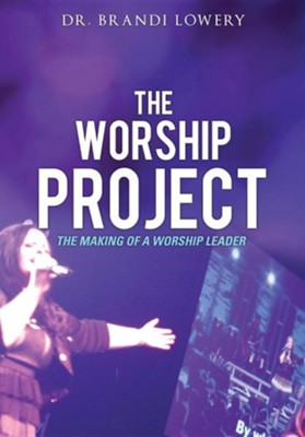 The Worship Project  -     By: Brandi Lowery