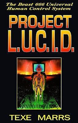 Project L.U.C.I.D.: The Beast 666 Universal Human Control System  -     By: Texe Marrs