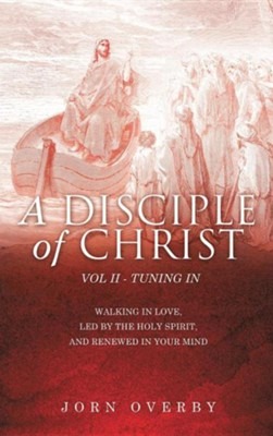 A Disciple of Christ Vol II - Tuning in  -     By: Jorn Overby