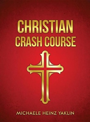 Christian Crash Course  -     By: Michaele Heinz Yaklin