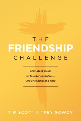 The Friendship Challenge: A Six-Week Guide to True Reconciliation--One Friendship at a Time  -     By: Tim Scott, Trey Gowdy