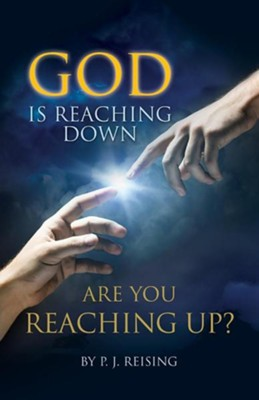 God Is Reaching Down Are You Reaching Up?  -     By: P.J. Reising